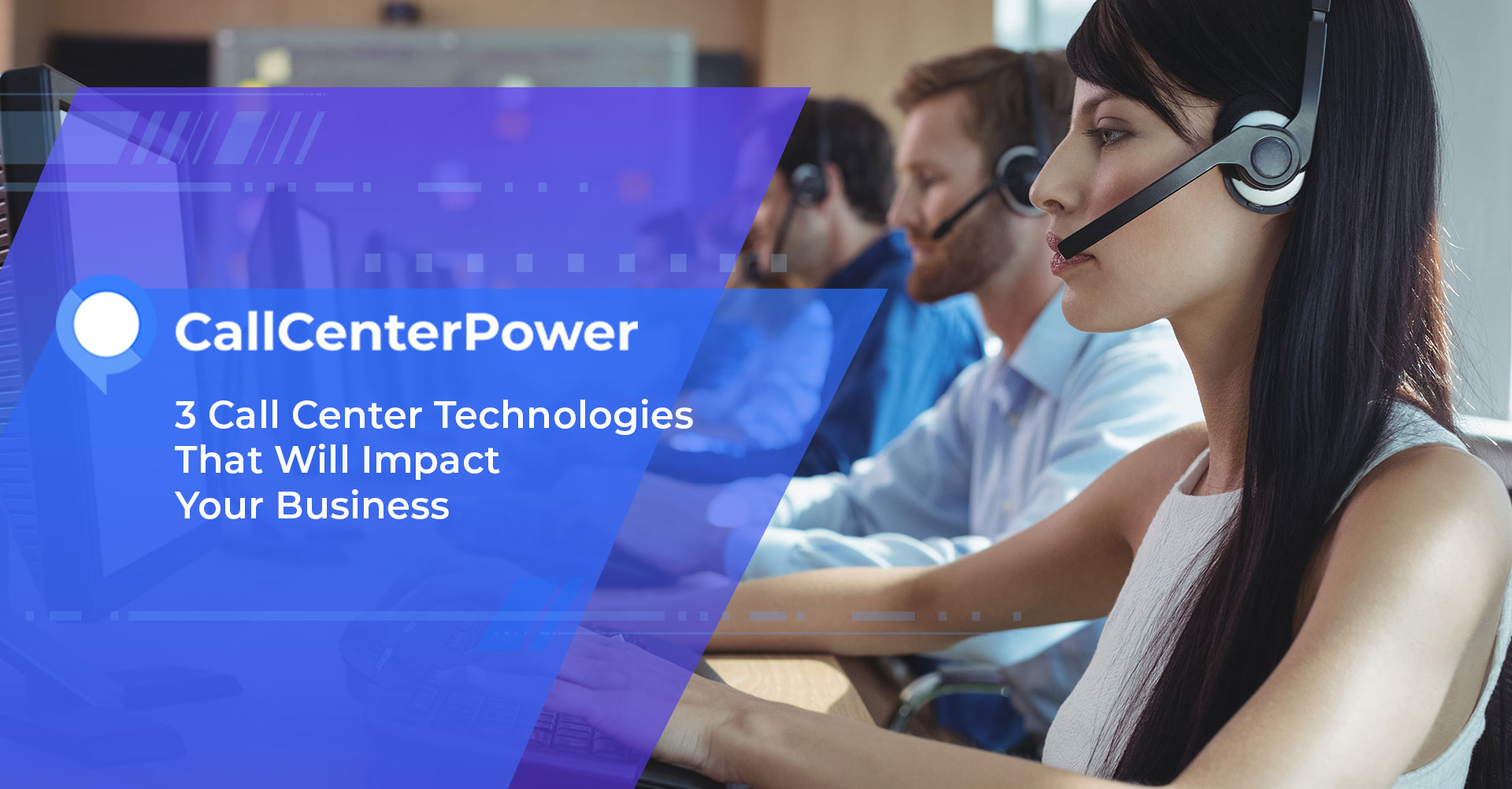 3 Call Center Technologies That Will Impact Your Business