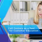 Call Centers as a Tool for Customer Education
