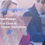 How to Cut Costs In Contact Center Operations